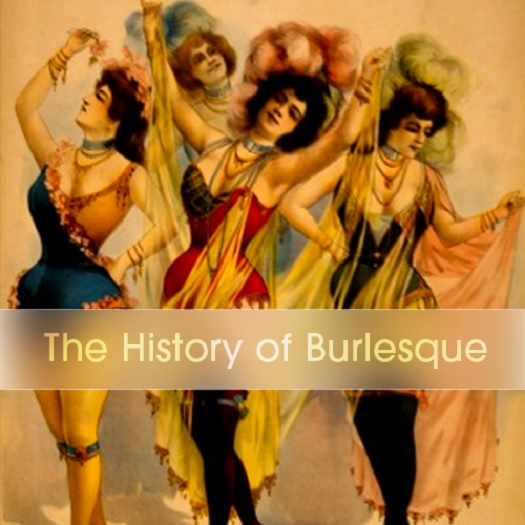 The History of Burlesque